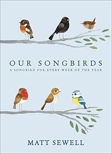 Our Songbirds: A songbird for every week of the year por Matt Sewell