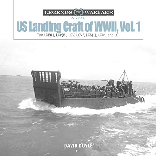 US Landing Craft of World War II, Vol. 1: The LCP(L), LCP(R), LCV, LCVP, LCS(L), LCM and LCI: The LCP(L), LCP(R), LCV, LCVP, LCS(L), LCM, and LCI (Legends of Warfare: Naval, Band 11)
