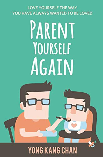 Parent Yourself Again: Love Yourself the Way You Have Always Wanted to Be Loved: Volume 3 (Self-Compassion) por Yong Kang Chan