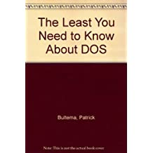The Least You Need to Know About DOS by Patrick Bultema (1991-12-01)