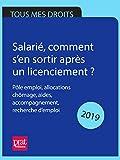 Salarié, comment s'en sortir après un licenciement ? 2019: Pôle emploi, allocations chômage, aides, accompagnement, recherche d'emploi...