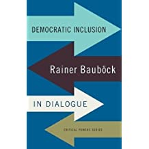 Democratic Inclusion: Rainer Baubock in Dialogue (Critical Powers Mup)
