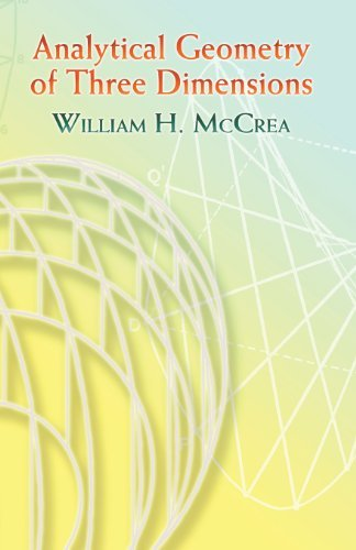 Analytical Geometry of Three Dimensions (Dover Books on Mathematics): Written by William H McCrea, 2006 Edition, (2nd) Publisher: Dover Publications Inc. [Paperback]