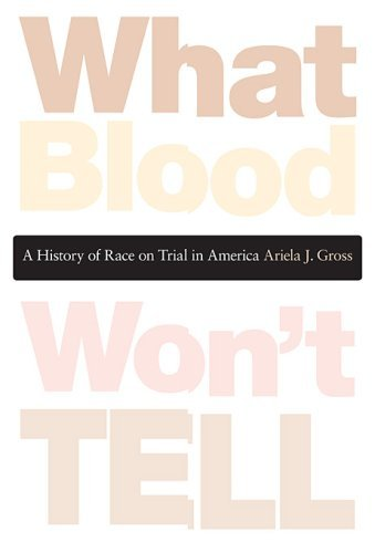 What Blood Won't Tell: A History of Race on Trial in America by Ariela Gross (2008-09-26)