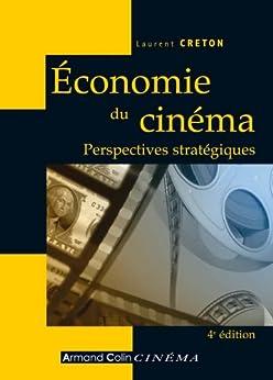 Économie du cinéma : Perspectives stratégiques (Hors collection) par [Creton, Laurent]
