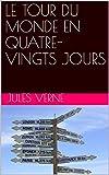 LE TOUR DU MONDE EN QUATRE-VINGTS JOURS - Format Kindle - 2,99 €