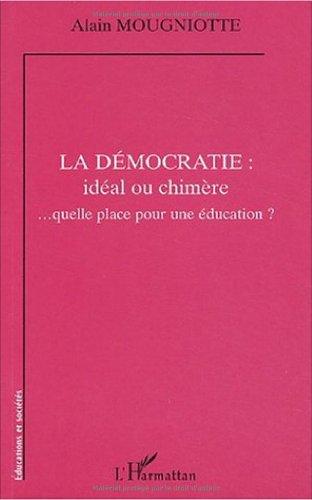 La démocratie : idéal ou chimère... quelle place pour une éducation ?