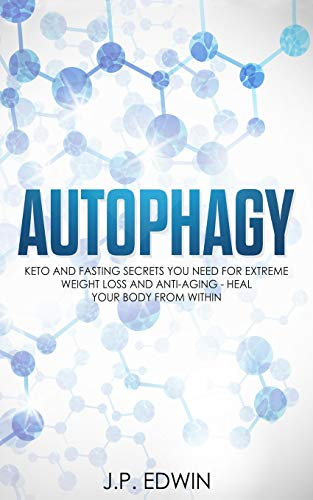 Autophagy: Keto and Fasting Secrets You Need for Extreme Weight Loss and Anti-Aging - Heal Your Body from Within - Globale Anti-aging-system