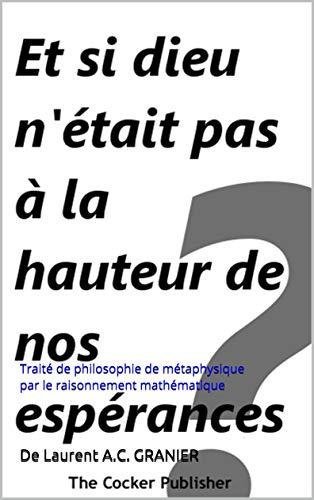 Couverture du livre Et si dieu n'était pas à la hauteur de nos espérances ?: Traité de philosophie de métaphysique par le raisonnement mathématique (Philosophie et Science t. 2)
