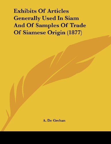 Exhibits of Articles Generally Used in Siam and of Samples of Trade of Siamese Origin (1877)