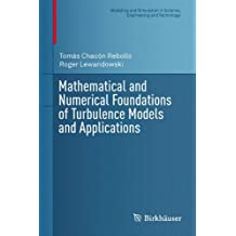 Mathematical and Numerical Foundations of Turbulence Models and Applications (Modeling and Simulation in Science, Engineering and Technology)