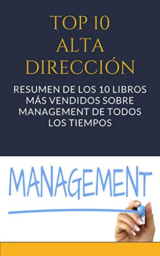 RESUMEN - TOP 10 LIBROS SOBRE ALTA GERENCIA. : Resumen de GOOD TO GREAT, DRIVE, CREATIVITY, INC .LOS LÍDERES COMEN AL FINAL y más títulos imprescindibles (TOP 10 LIBROS SOBRE MANAGEMENT nº 0) por Resumiendo Libros