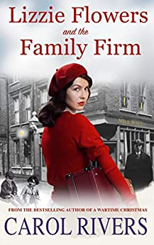 Lizzie Flowers and the Family Firm: A gripping historical romance full of twists by [Rivers, Carol]
