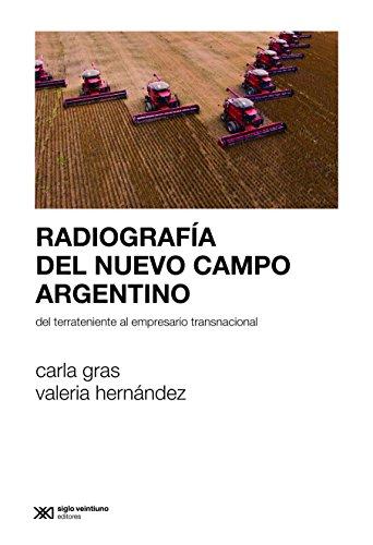 Radiografía del nuevo campo argentino: Del terrateniente al empresario transnacional (Sociología y política) por Carla Gras