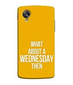 PrintVisa Designer Back Case Cover for LG Nexus 5 :: LG Google Nexus 5 :: Google Nexus 5 (Wednesday Week Orange Day Quotes)