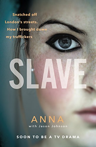 Slave: Snatched off Britain's streets. The truth from the victim who brought down her traffickers. (English Edition) por Jason Johnson