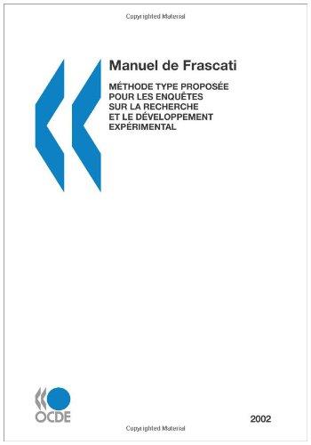 La mesure des activités scientifiques et technologiques Manuel de Frascati 2002 : Méthode type proposée pour les enquêtes sur la recherche et le développement expérimental par OECD Organisation for Economic Co-operation and Development
