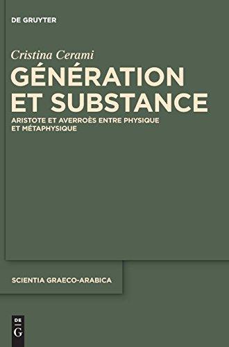 G n ration Et Substance: Aristote Et Averro s Entre Physique Et M taphysique (Scientia Graeco-Arabica) par Cristina Cerami