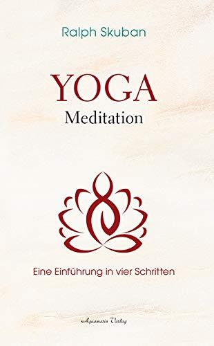 Yoga-Meditation: Eine Einführung in vier Schritten