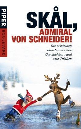 Skål, Admiral von Schneider!: Die schönsten skandinavischen Geschichten rund ums Trinken