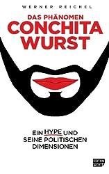 Das Phaenomen Conchita Wurst: Ein Hype und seine politischen Dimensionen (Edition Aecht)