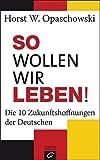 Expert Marketplace - Prof. Dr.  Horst W.  Opaschowski  - So wollen wir leben!: Die 10 Zukunftshoffnungen der Deutschen