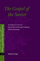 The Gospel of the Savior: An Analysis of P.Oxy. 840 and Its Place in the Gospel Traditions of Early Christianity (Texts and Editions for New Testament Study)
