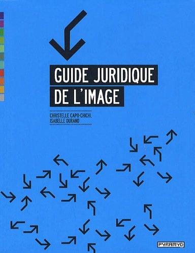 Guide juridique de l'image par Isabelle Durand, Christelle Capo-Chichi