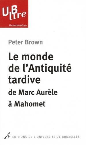 Le monde de l'Antiquité tardive : De Marc Aurèle à Mahomet par