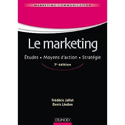 Le marketing - 7e éd. - Études. Moyens d'action. Stratégie