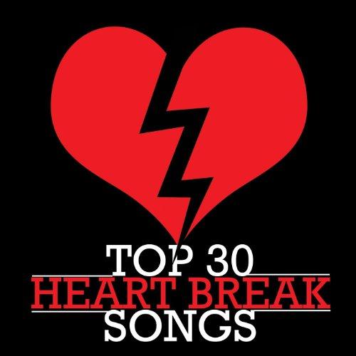 Top 30 Heart Break Songs