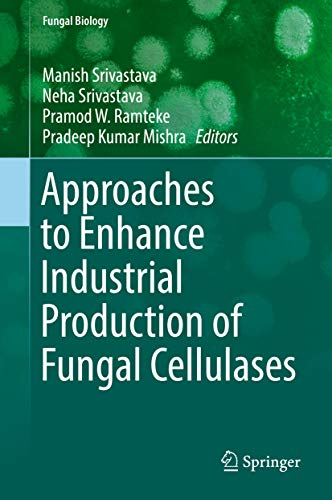 Approaches to Enhance Industrial Production of Fungal Cellulases (Fungal Biology) (English Edition)