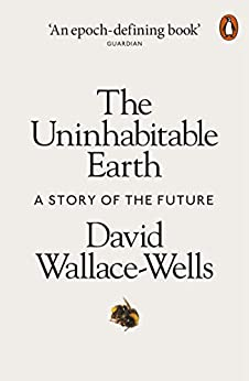The Uninhabitable Earth: A Story of the Future (English Edition) van [Wallace-Wells, David]