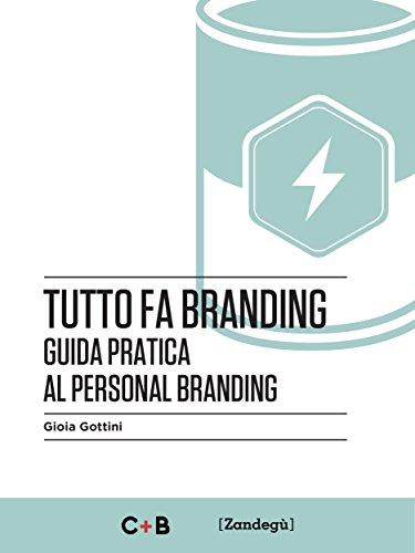 Tutto fa branding: Guida pratica al personal branding (I Prof) di [Gottini, Gioia]