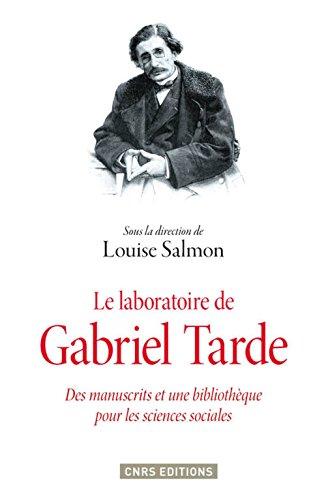 Le laboratoire de Gabriel Tarde : Des manuscrits et une bibliothèque pour les sciences sociales par Collectif