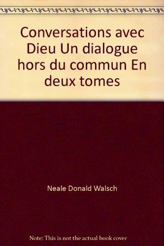 Conversations Avec Dieu Un Dialogue Hors Du Commun En Deux Tomes