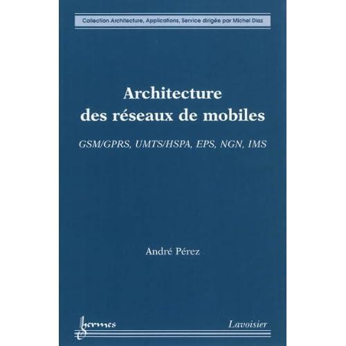 Architecture des réseaux de mobiles : GSM/GPRS, UMTS/HSPA, EPS, NGN, IMS