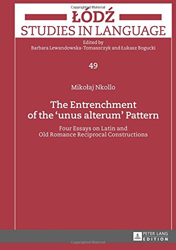 the-entrenchment-of-the-unus-alterum-pattern-four-essays-on-latin-and-old-romance-reciprocal-constru
