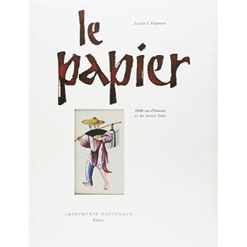 LE PAPIER. 2000 ans d'histoire et de savoir-faire