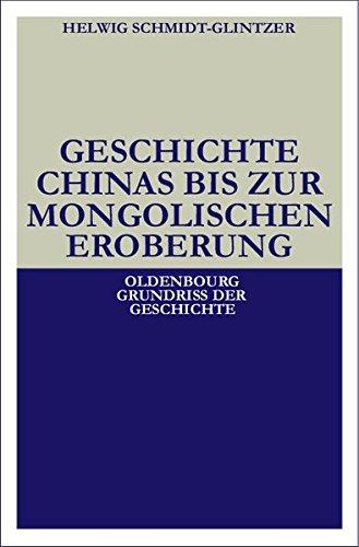 Geschichte Chinas bis zur mongolischen Eroberung 250 v.Chr.-1279 n.Chr. (Oldenbourg Grundriss der Geschichte, Band 26) (Antik Mongolische)