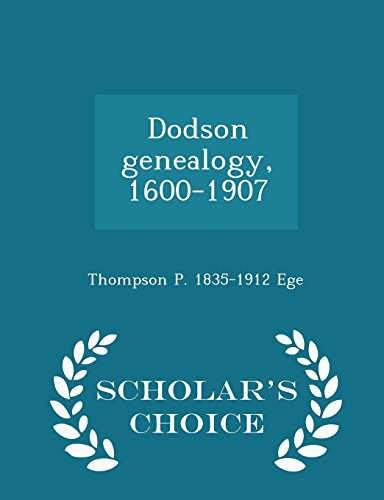 Dodson genealogy, 1600-1907  - Scholar's Choice Edition