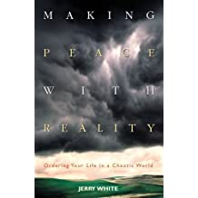 Making Peace with Reality: Ordering Your Life in a Chaotic World (Guidebook) by Jerry White (2001-01-04)