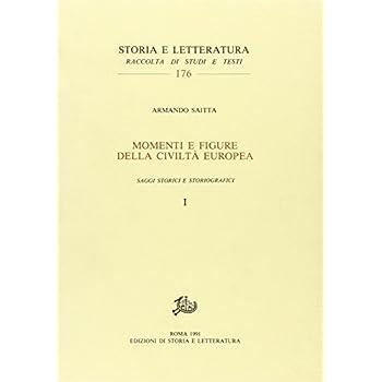 Momenti E Figure Della Civiltà Europea. Voll.i,ii: Saggi Storici E Storiografici