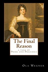 The Final Reason: A Tale of Pride and Prejudice by Ola Wegner (2012-08-06)