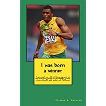 I was born a winner: A journey from a life of discouragement on the rocky playgrounds to the Olympic Games, a Commonwealth Gold medal, and fulfillment (English Edition)