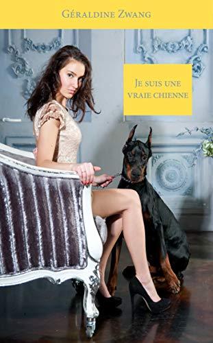 Couverture du livre Je suis une vraie chienne (Les érotiques de Géraldine Zwang t. 71)