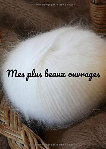 Mes plus beaux ouvrages - Carnet de notes modèles- laines -croquis- tricot- crochet: 21 X 29,7 cms - 120 pages- couverture brillante