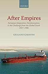 After Empires: European Integration, Decolonization, and the Challenge from the Global South 1957-1986 (Oxford Studies in Modern European History)