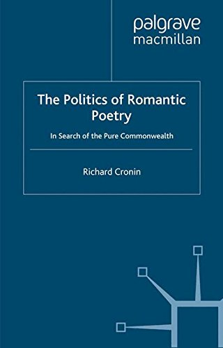 The Politics of Romantic Poetry: In Search of the Pure Commonwealth (Romanticism in Perspective:Texts, Cultures, Histories)
