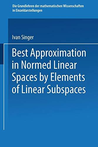 Best Approximation in Normed Linear Spaces by Elements of Linear Subspaces (Grundlehren der mathematischen Wissenschaften (171), Band 171)